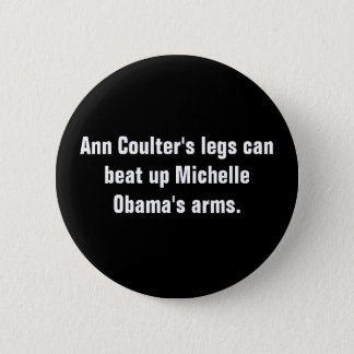 Ann Coulter's legs can beat up Michelle Obama's... 6 Cm Round Badge