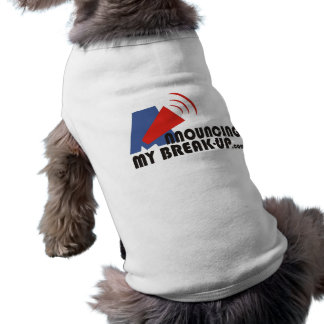 Announcing My Break-up Pet T-Shirt