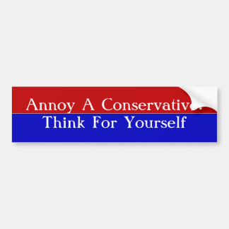 Annoy A Conservative:Think For Yourself Bumper Sticker