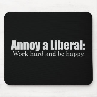 Annoy a LIbearl - Work hard and be  happy T-shirt Mouse Mats