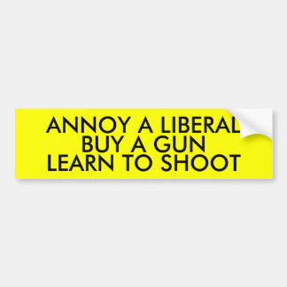 ANNOY A LIBERAL: BUY A GUN LEARN TO SHOOT BUMPER STICKER