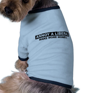 ANNOY A LIBERAL. MAKE MORE MONEY DOG T SHIRT
