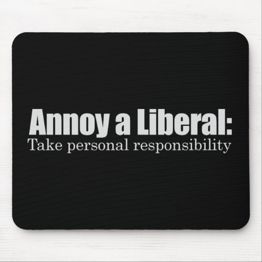 Annoy a Liberal - Take Responsibility T-shirt Mouse Pads