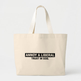 ANNOY A LIBERAL- TRUST IN GOD BAG