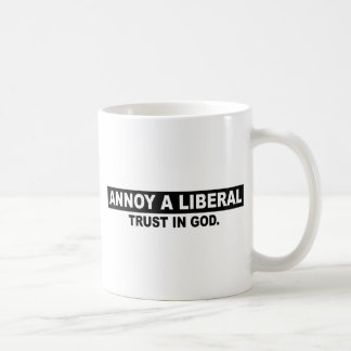 ANNOY A LIBERAL- TRUST IN GOD MUGS