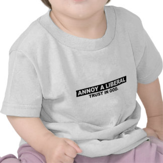 ANNOY A LIBERAL- TRUST IN GOD TEES
