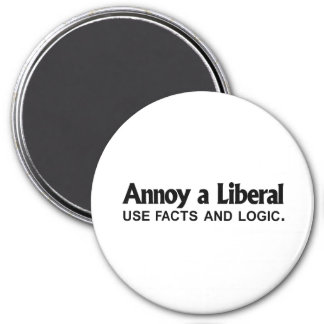 Annoy a Liberal - Use facts and logic 7.5 Cm Round Magnet