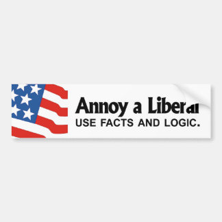 Annoy a Liberal - Use facts and logic Bumper Sticker