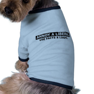 ANNOY A LIBERAL- USE FACTS AND LOGIC DOGGIE SHIRT