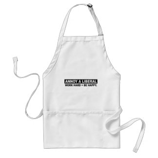 ANNOY A LIBERAL- WORK HARD AND BE HAPPY APRON