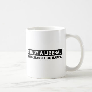 ANNOY A LIBERAL- WORK HARD AND BE HAPPY MUGS