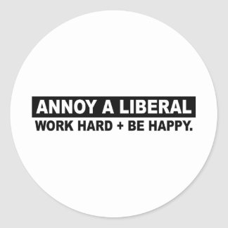 ANNOY A LIBERAL- WORK HARD AND BE HAPPY STICKER