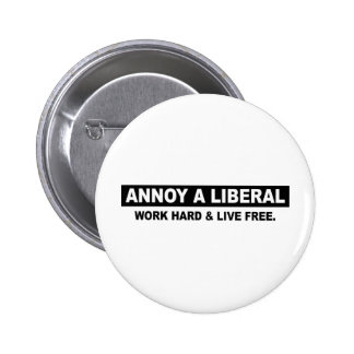 ANNOY A LIBERAL. WORK HARD AND LIVE FREE PINBACK BUTTONS