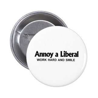 Annoy a Liberal - Work hard and smile Button