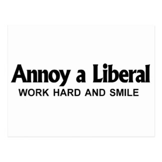 Annoy a Liberal - Work hard and smile Postcard