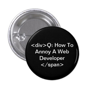 annoy a web developer 3 cm round badge