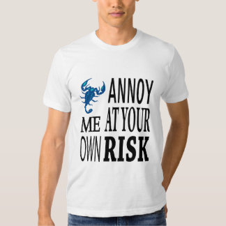 Annoy me at your own risk t shirts