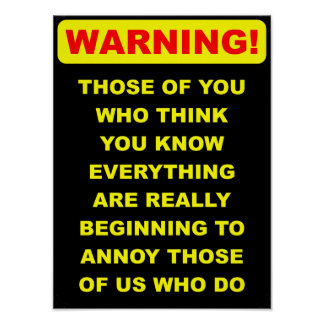 Annoying Know-It-All Funny Poster Sign