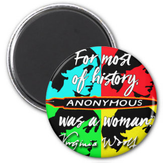 Anonymous Was a Woman ~ Virginia Woolf quote Magnet
