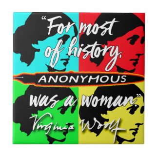 Anonymous Was a Woman ~ Virginia Woolf quote Small Square Tile