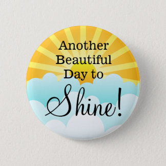 Another Beautiful Day to Shine Button