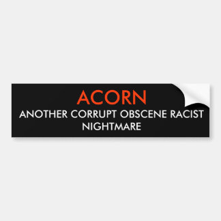 ANOTHER CORRUPT OBSCENE RACIST NIGHTMARE, ACORN BUMPER STICKER