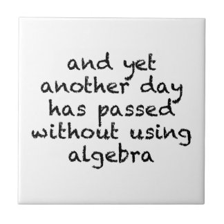 Another Day Without Algebra Ceramic Tile