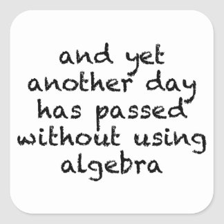 Another Day Without Algebra Square Sticker