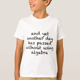 Another Day Without Algebra T-Shirt