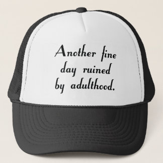 Another Fine Day Ruined By Adulthood Trucker Hat