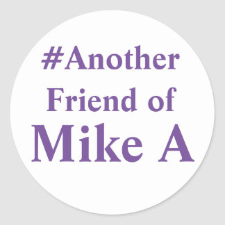 Another Friend of Mike A - hashtag Round Sticker