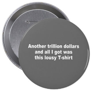 Another trillion dollars and all i got was this t- pins
