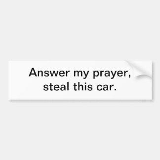Anser my prayer bumper sticker