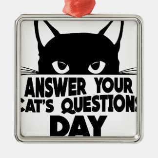 Answer Your Cat's Questions Day Metal Ornament