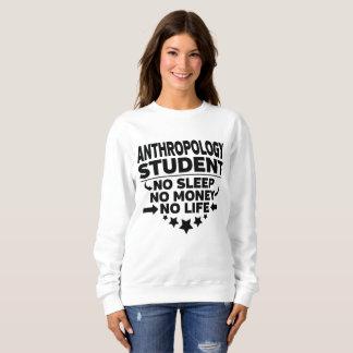 Anthropology College Student No Life or Money Sweatshirt