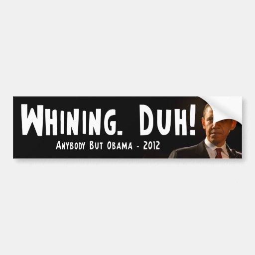 Anti Barack Obama - Whining. Duh! Bumper Sticker