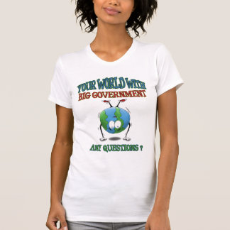 Anti-Big Government t-shirts: Your World T-Shirt