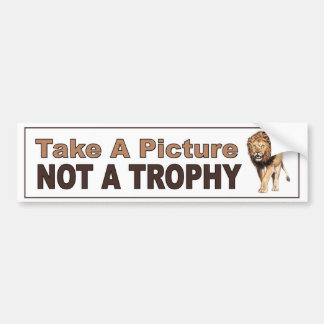Anti Canned Hunting. Take A Picture, Not A Trophy Bumper Sticker