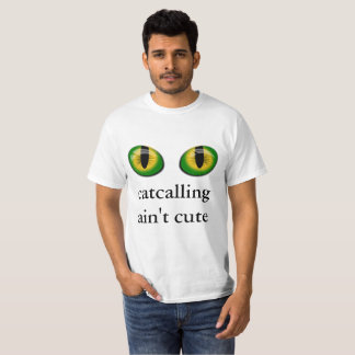 anti-cat calling T-Shirt