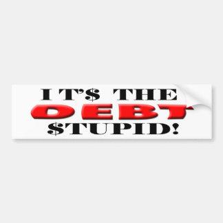 "Anti Democrat ""It's The Debt, Stupid!"" Sticker Bumper Sticker"