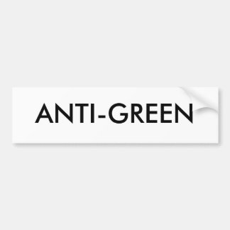 ANTI-GREEN BUMPER STICKER