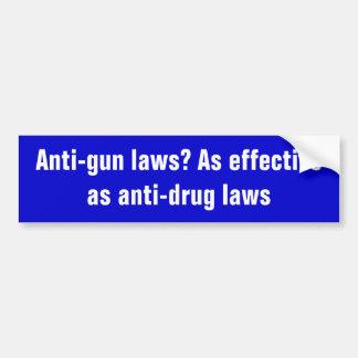 Anti-gun laws? As effective as anti-drug laws Bumper Sticker