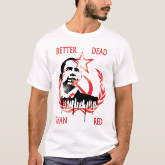 Anti Obama Better DEAD THAN  RED T-Shirt