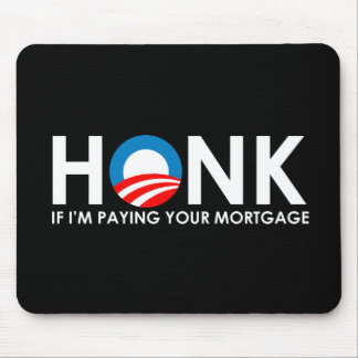Anti-Obama Bumpersticker - Honk if Im paying your  Mouse Pads