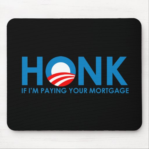 Anti-Obama Bumpersticker - Honk if Im paying your  Mouse Mat