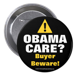 Anti Obama Care Buyer Beware Buttons