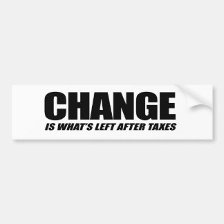 Anti-Obama - Change is what's left after taxes Bumper Sticker