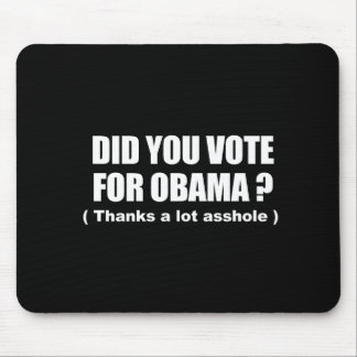 Anti-Obama - did you vote for obama - thanks a lot Mouse Pad
