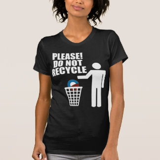 Anti Obama Do not recycle! T-shirts