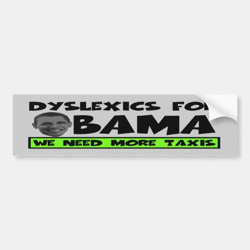 Anti Obama dyslexia Bumper Stickers